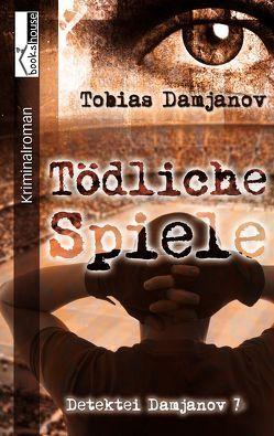 Tödliche Spiele – Detektei Damjanov 7 von Damjanov,  Tobias