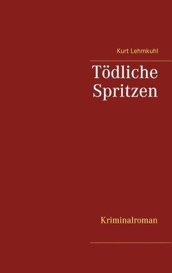 Tödliche Spritzen von Lehmkuhl,  Kurt