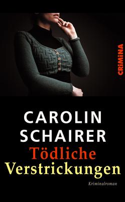 Tödliche Verstrickungen von Schairer,  Carolin
