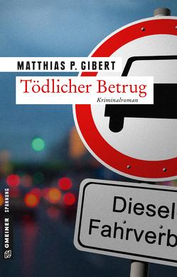 Tödlicher Betrug von Gibert,  Matthias P.