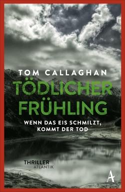 Tödlicher Frühling von Callaghan,  Tom, Leeb,  Sepp, Lutze,  Kristian