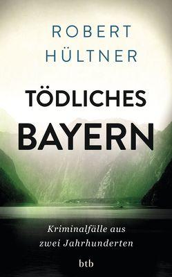 Tödliches Bayern von Hültner,  Robert