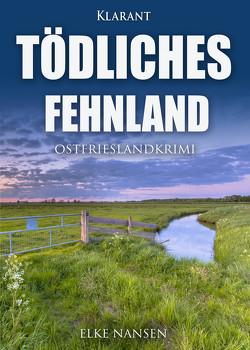 Tödliches Fehnland. Ostfrieslandkrimi von Nansen,  Elke