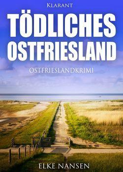 Tödliches Ostfriesland. Ostfrieslandkrimi von Nansen,  Elke