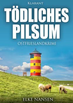 Tödliches Pilsum. Ostfrieslandkrimi von Nansen,  Elke