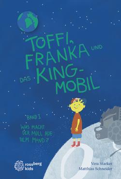 Toffi, Franka und das King-Mobil von Schneider,  Matthias, Starker,  Vera