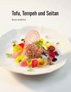 Tofu, Tempeh und Seitan von Wüthrich,  Bruno