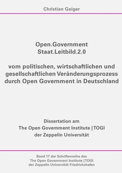 TOGI Schriftenreihe / Open.Government – Staat.Leitbild.2.0 von Geiger,  Christian