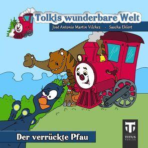 Toklis wunderbare Welt – Band 2 – Der verrückte Pfau von Ehlert,  Sascha, Martin Vilchez,  José A