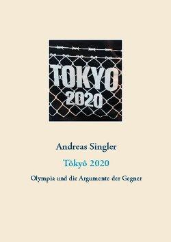 Tôkyô 2020: Olympia und die Argumente der Gegner von Singler,  Andreas