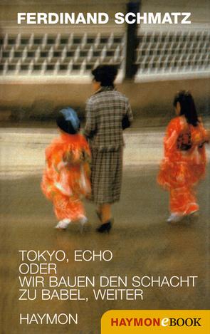 Tokyo, Echo oder wir bauen den Schacht zu Babel, weiter von Schmatz,  Ferdinand