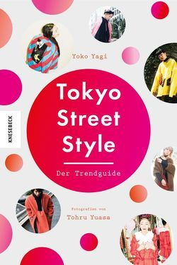 Tokyo Street Style von Fricke,  Harriet, Yagi,  Yoko, Yuasa,  Tohru