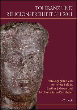 Toleranz und Religionsfreiheit 311-2011 von Felber,  Anneliese, Groen,  Basilius J., Sohn-Kronthaler,  Michaela
