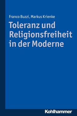 Toleranz und Religionsfreiheit in der Moderne von Boespflug,  François, Buzzi,  Franco, Krienke,  Markus, Schmidinger,  Heinrich