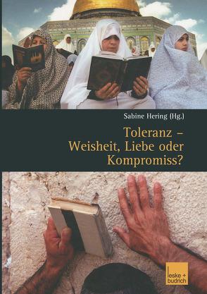 Toleranz — Weisheit, Liebe oder Kompromiss? von Hering,  Sabine