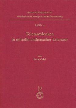 Toleranzdenken in mittelhochdeutscher Literatur von Sabel,  Barbara