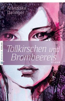 Tollkirschen und Brombeereis von Dalinger,  Franziska