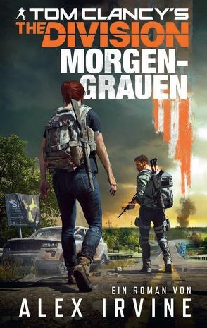 Tom Clancy's The Division: Morgengrauen von Irvine,  Alex, Kasprzak,  Andreas