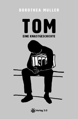 TOM – Eine Knastgeschichte von Müller,  Dorothea, Ufermann,  Erhard