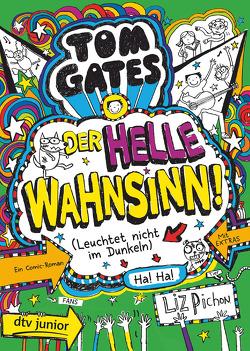 Tom Gates 11 – Der helle Wahnsinn! (Leuchtet nicht im Dunkeln) von Kilchling,  Verena, Pichon,  Liz
