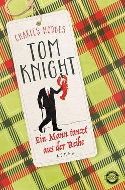 Tom Knight. Ein Mann tanzt aus der Reihe von Hodges,  Charles, Kunstmann,  Andrea