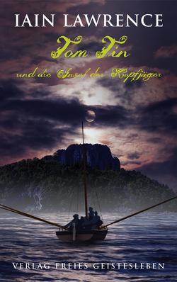Tom Tin und die Insel der Kopfjäger von Ernst,  Alexandra, Lawrence,  Iain