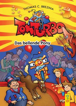Tom Turbo: Das bellende Pony von Brezina,  Thomas, Neumüller,  Gini