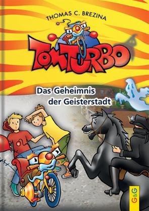 Tom Turbo: Das Geheimnis der Geisterstadt von Brezina,  Thomas C., Neumüller,  Gini