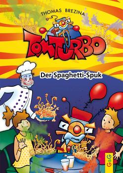 Tom Turbo: Der Spaghetti-Spuk von Brezina,  Thomas, Neumüller,  Gini