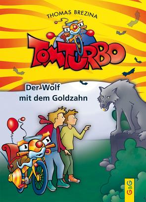 Tom Turbo: Der Wolf mit dem Goldzahn von Brezina,  Thomas, Neumüller,  Gini