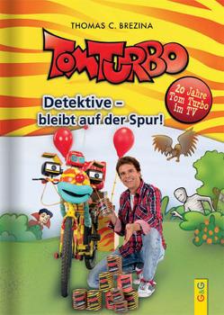 Tom Turbo: Das Tom-Turbo-Jubiläumsbuch Detektive – bleibt auf der Spur von Brezina,  Thomas, Neumüller,  Gini, Tom Storyteller GmbH
