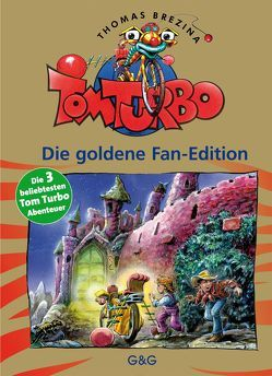 Tom Turbo: Die goldene Fan-Edition von Brezina,  Thomas, Tambuscio,  Pablo