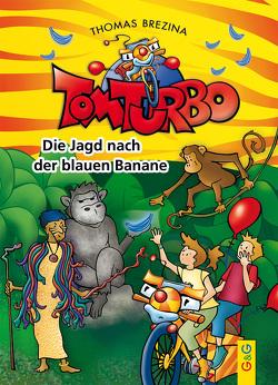 Tom Turbo: Die Jagd nach der blauen Banane von Brezina,  Thomas, Neumüller,  Gini