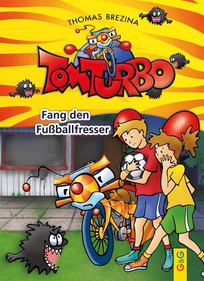Tom Turbo: Fang den Fußballfresser von Brezina,  Thomas, Neumüller,  Gini