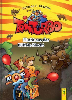 Tom Turbo: Flucht aus der Büffelschlucht von Brezina,  Thomas, Neumüller,  Gini, Tom Storyteller GmbH
