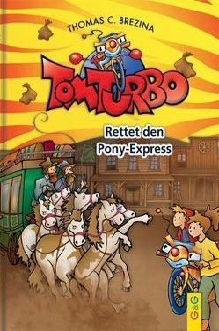Tom Turbo: Rettet den Pony-Express von Brezina,  Thomas, Neumüller,  Gini