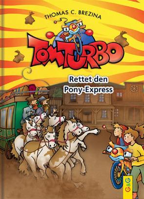 Tom Turbo: Rettet den Ponyexpress von Brezina,  Thomas C., Neumüller,  Gini