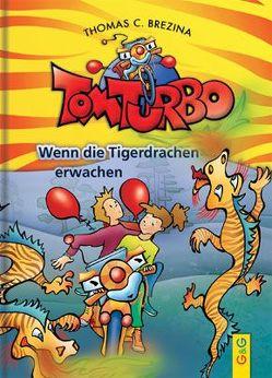 Tom Turbo: Wenn die Tigerdrachen erwachen von Brezina,  Thomas C., Neumüller,  Gini