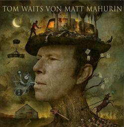 Tom Waits von Matt Mahurin von Mahurin,  Matt, Waits,  Tom