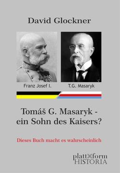 Tomáš G. Masaryk — ein Sohn des Kaisers? von Diem,  Peter, Glockner,  David