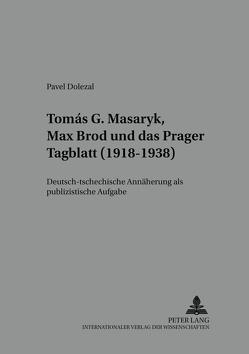 Tomáš G. Masaryk, Max Brod und das «Prager Tagblatt» (1918-1938) von Dolezal,  Pavel