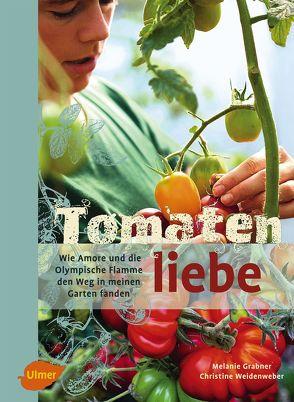 Tomatenliebe von Grabner,  Melanie, Weidenweber,  Christine