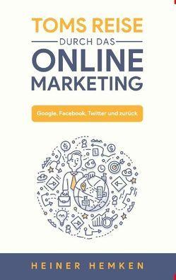 Toms Reise durch das Online Marketing von Hemken,  Heiner
