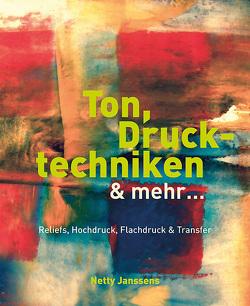 Ton, Drucktechniken & mehr … von Janssens,  Netty, Matthes,  Wolf, Sixtus,  Christiane