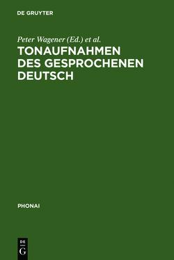 Tonaufnahmen des gesprochenen Deutsch von Bausch,  Karl-Heinz, Wagener,  Peter