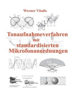 Tonaufnahmeverfahren mit standardisierten Mikrofonanordnungen von Vitalis,  Werner