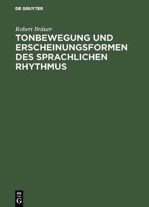 Tonbewegung und Erscheinungsformen des sprachlichen Rhythmus von Bräuer,  Robert