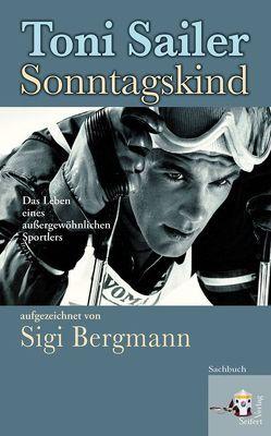 Toni Sailer Sonntagskind von Bergmann,  Sigi, Sailer,  Toni