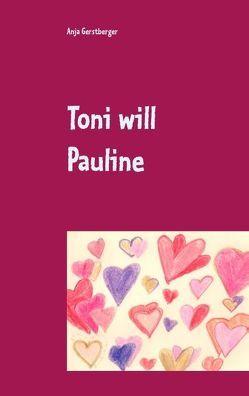 Toni will Pauline von Gerstberger,  Anja