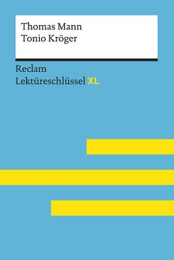 Tonio Kröger von Thomas Mann: Lektüreschlüssel mit Inhaltsangabe, Interpretation, Prüfungsaufgaben mit Lösungen, Lernglossar. (Reclam Lektüreschlüssel XL) von Ehlers,  Swantje